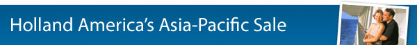 Holland America's Asia Pacific Sale on now!