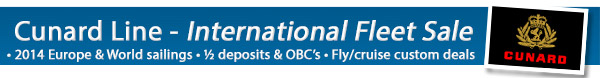 Cunard International Sale - Up to $250 OBC + 50% Deposits