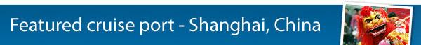 Featured Cruise port - Shanghai