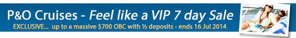 P&O VIP Sale - 50% Deposits & Bonus OBC Sale