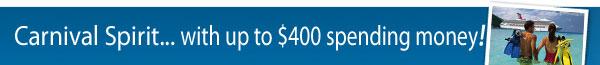 Carnival Spirit with $400 spending money!