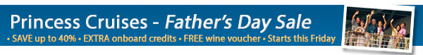 Princess Cruises Father's Day Special