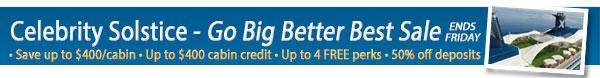 Celebrity Solstice Savings Sale + Go Big Better Best!