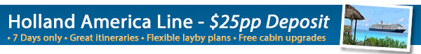 Holland America $25pp Deposits - 7 Day Sale