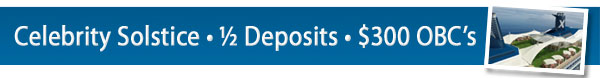 Celebrity Solstice 50% Deposits + up to $300 OBC