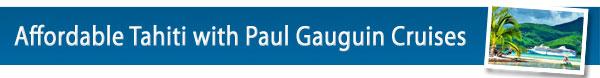 Affordable Tahiti with Paul Gauguin Cruises