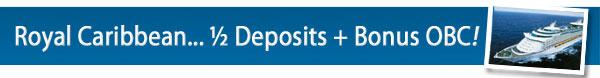 Royal Caribbean - 1/2 Deposits + Bonus OBC