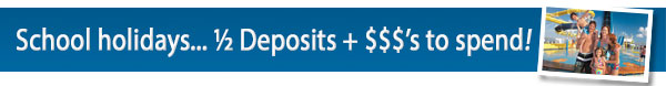 School Holiday Cruises – ½ deposits & $$ to spend