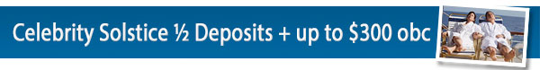 Celebrity Sale 1/2 Deposits + Bonus OBC