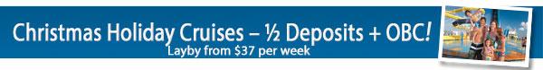 Christmas Holiday Cruises - 1/2 Deposits & OBC