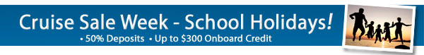 School Holiday Cruises - 50% Deposits + up to $300 OBC
