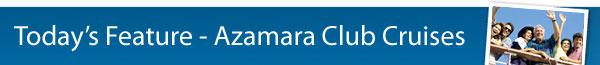 Featured Cruiseline - Azamara Club Cruises!