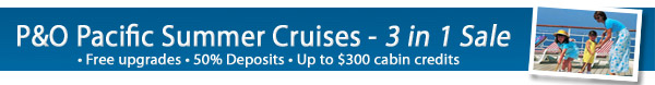 P&O Cruises - Up to $350/obc, 50% deposits & free upgrades!