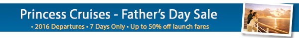 Princess Cruises Father's Day Sale 2016!