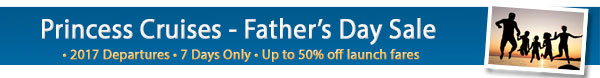 Princess Cruises Father's Day Sale 2017!