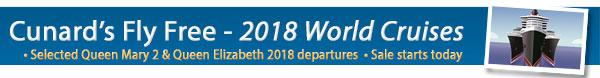 Cunard Fly Free Sale - 2018 World Cruises
